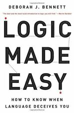 Logic Made Easy : How to Know When Language Deceives You~Deborah J Bennett