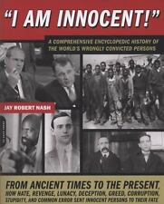I Am Innocent!: A Comprehensive Encyclopedic History of the World's Wrongly