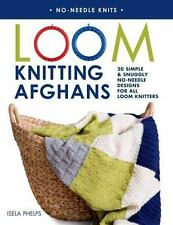 Loom Knitting Afghans: 20 Simple & Snuggly No-Needle Designs for All Loom Knitte