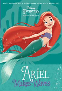 Disney Princess Beginnings: Ariel Makes Waves (Disney Princess) (A Stepping Ston