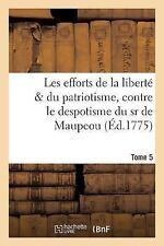 Histoire: Les Efforts de la Liberte Amp; du Patriotisme, Contre le Despotisme...