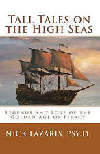 NEW Tall Tales On The High Seas: Legends And Lore Of The Golden Age Of Piracy
