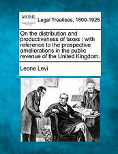 On the distribution and productiveness of taxes: with reference to the prospecti