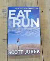 Eat and Run : My Unlikely Journey to Ultramarathon Greatness by Scott Jurek