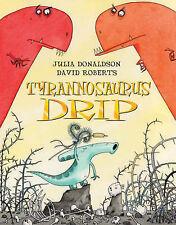Tyrannosaurus Drip, Good Condition Book, Julia Donaldson, ISBN 9780230015500