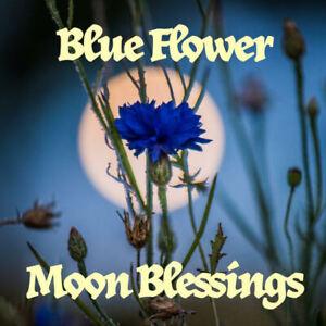 Blue Flower Moon Blessings, Luck, Love, Money, Change your life for the better