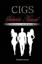 CIGS Seducción Natural: Conviértase en un seductor irresistible (Spanish Edition