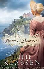 The Tutor's Daughter von Julie Klassen (2013, Taschenbuch)