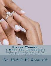 Strong Woman, I Dare You To Submit!: Marriage and Relationships God's Way: A gui