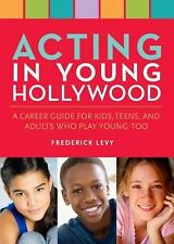 Acting in Young Hollywood: A Career Guide for Kids, Teens, and Adults -ExLibrary
