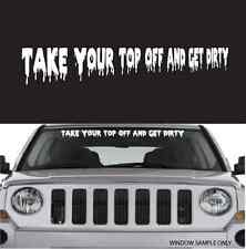 """Take Your Top Off And Get Dirty Cool Decal Windshield Banner 40"""""""