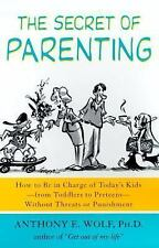 The Secret of Parenting: How to Be in Charge of Today's Kids--from Toddlers to P