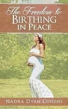 The Freedom to Birthing in Peace by Nadra Cohens (2015, Paperback)