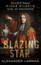 NEW Blazing Star: The Life and Times of John Wilmot, Earl of Rochester