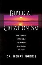 Biblical Creationism : What Each Book of the Bible Teaches about Creation and...