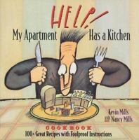 Help! My Apartment Has a Kitchen Cookbook : 100+ Great Recipes with Foolproof In