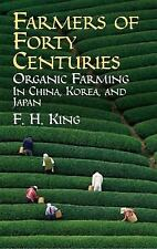 Farmers of Forty Centuries : Organic Farming in China, Korea, and Japan by F....