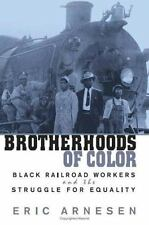 Brotherhoods of Color: Black Railroad Workers and the Struggle for Equality