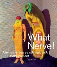 What Nerve!: Alternative Figures in American Art, 1960 to the Present, Cozzolino