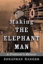 Making the Elephant Man : A Producer's Memoir by Jonathan Sanger (2016,...