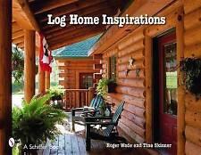 NEW Log Home Inspirations (Schiffer Books) by Roger Wade Skinner