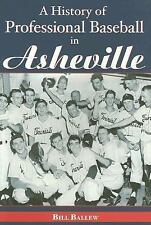 Sports: A History of Professional Baseball in Asheville by Bill Ballew (2007,...