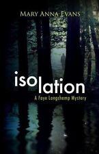 NEW UNREAD Isolation A Faye Longchamp Mystery, Mary Anna Evans, 2015 1st PB Ed