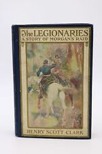 The Legionaries A Story of Morgan's Raid Henry Scott Clark Antique 1899 Book VTG