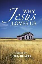 Why Jesus Loves Us by Doug Beatty (2013, Paperback)