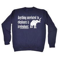 ANYTHING UNRELATED TO ELEPHANTS IRRELEPHANT SWEATSHIRT jumper birthday gift 123t