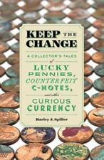 Keep the Change : A Collector's Tales of Lucky Pennies, Counterfeit C-Notes, ...