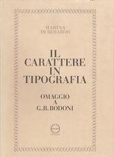 STORIA DELLA STAMPA DI BERARDO IL CARATTERE IN TIPOGRAFIA OMAGGIO A G.B. BODONI