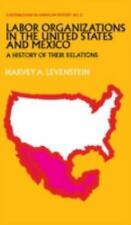 Labor Organization in the United States and Mexico Vol. 13 : A History of Their
