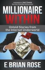 Millionaire Within: Untold Stories from the Internet Underworld by E Brian Rose