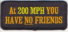 AT 200MPH NO FRIENDS  EMROIDERED FUNNY BIKER PATCH