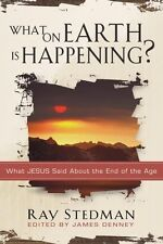 What On Earth Is Happening: What Jesus Said About the End of the Age by Ray C. S