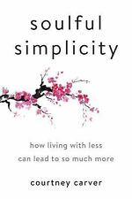 Soulful Simplicity : How Living with Less Can Lead to So Much More by Courtney C