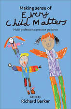 Making Sense of Every Child Matters: Multi-Professional Practice Guidance by...