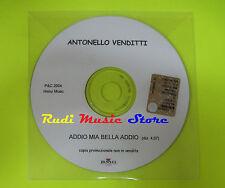 CD Singolo ANTONELLO VENDITTI Addio mia bella addio PROMO 2004 mc dvd  (S9)
