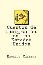 Cuentos de Inmigrantes en Los Estados Unidos by Eduardo Cabrera (2016,...