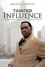 Tainted Influence : Identifying Prophetic Truth and Error by Marcus L. Boston...
