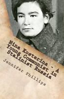 Nina Kosterina - A Young Communist in Stalinist Russia by Jennifer Phillips...