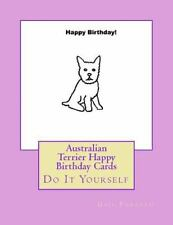 Australian Terrier Happy Birthday Cards : Do It Yourself by Gail Forsyth.