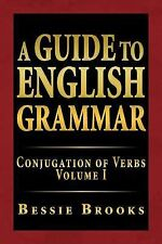 A Guide to English Grammar : Conjugation of Verbs Volume I by Bessie Brooks...