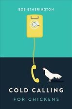 Cold Calling for Chickens, Paperback by Etherington, Bob, Brand New, Free P&P...