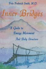 Inner Bridges: A Guide to Energy Movement and Body Structure, Fritz Frederick Sm