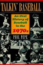 Talkin' Baseball : An Oral History of Baseball in the 1970s by Phil Pepe...
