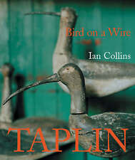 BIRD ON A WIRE: THE LIFE AND ART OF GUY TAPLIN.