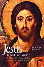Jesus Through the Centuries : His Place in the History of Culture by Jaroslav J.