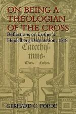 Theology: On Being a Theologian of the Cross : Reflections on Luther's Heidelbe…